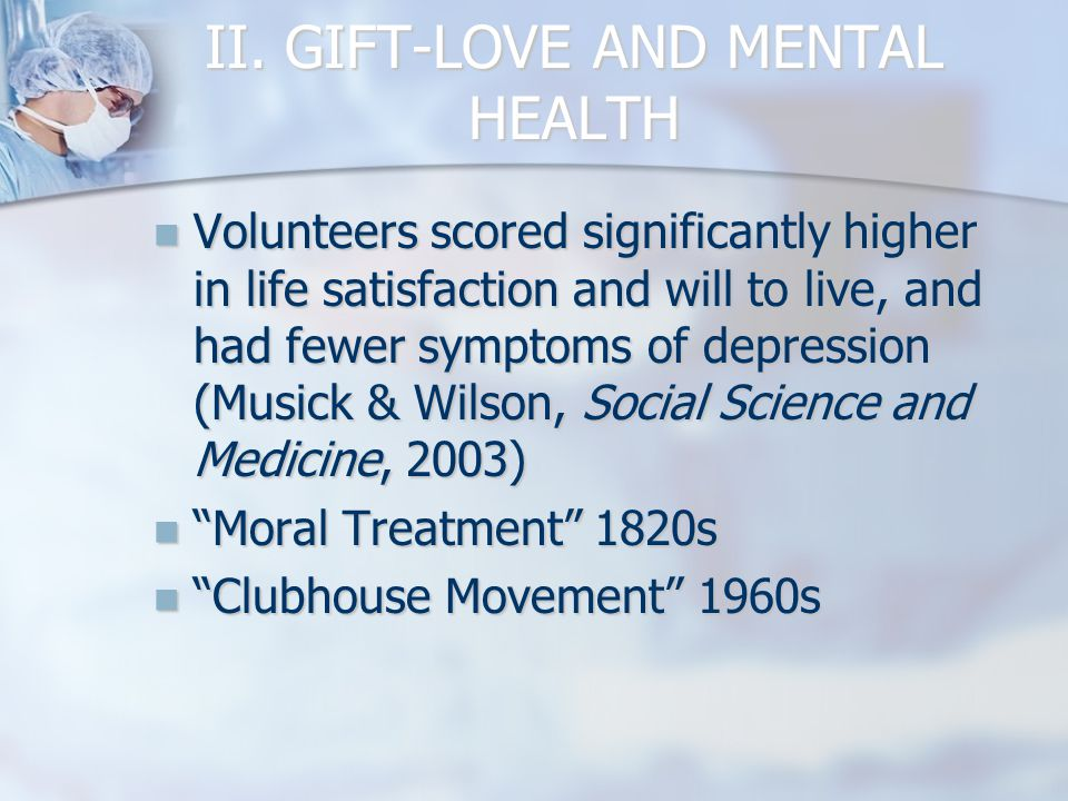 II. GIFT-LOVE AND MENTAL HEALTH Volunteers scored significantly higher in life satisfaction and will to live, and had fewer symptoms of depression (Mu