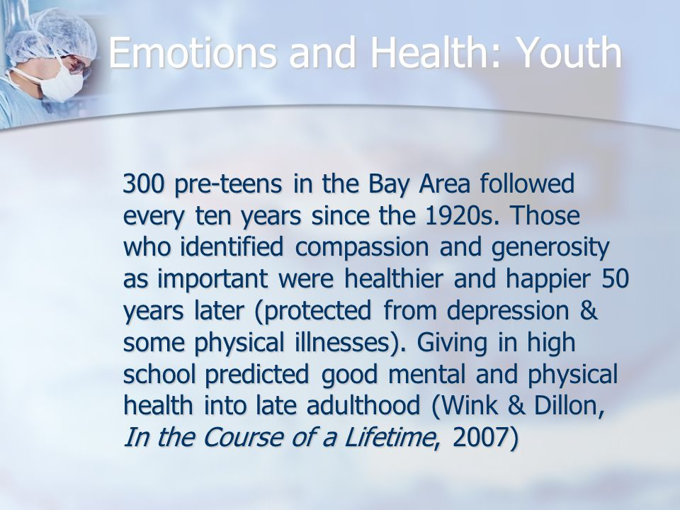 Emotions and Health: Youth 300 pre-teens in the Bay Area followed every ten years since the 1920s.