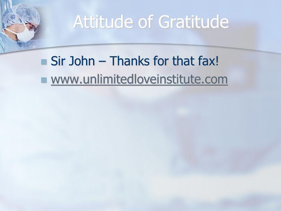 Attitude of Gratitude Sir John – Thanks for that fax.