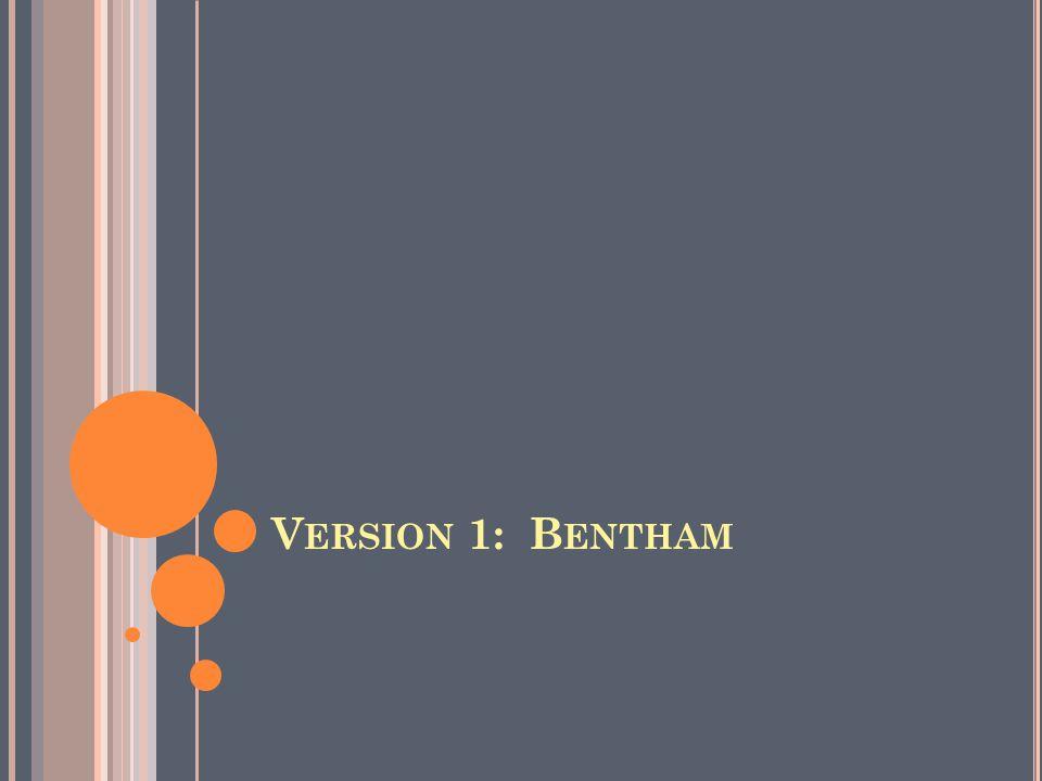 V ERSION 1: B ENTHAM