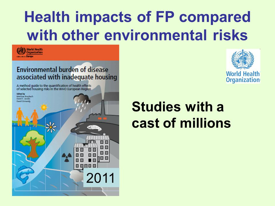 Health impacts of FP compared with other environmental risks 2011 Studies with a cast of millions