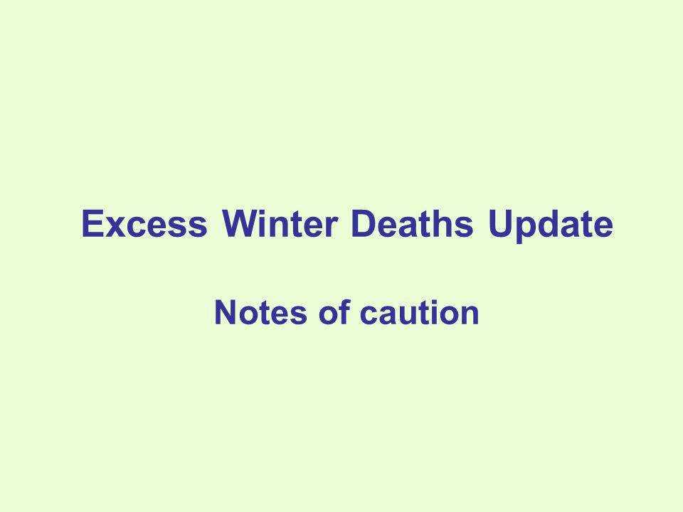 Excess Winter Deaths Update Notes of caution
