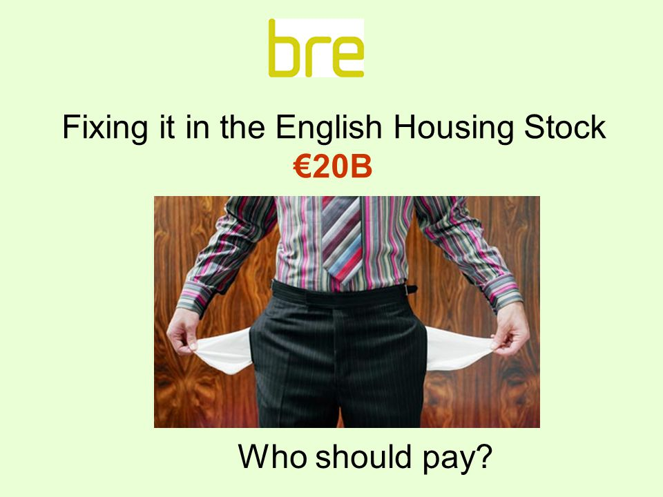 Fixing it in the English Housing Stock €20B Who should pay?
