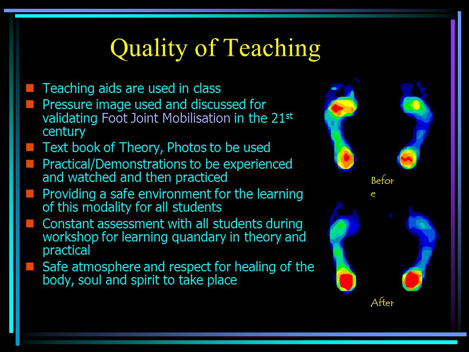 Quality of Teaching nTnTeaching aids are used in class nPnPressure image used and discussed for validating Foot Joint Mobilisation in the 21 st centur