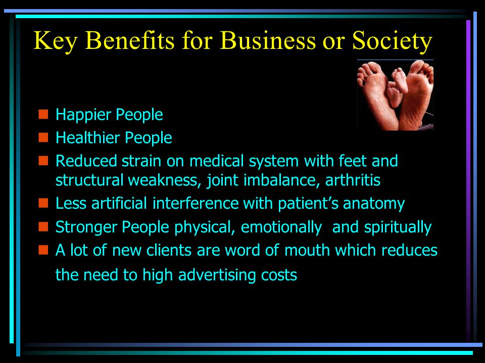 Key Benefits for Business or Society nHnHappier People nHnHealthier People nRnReduced strain on medical system with feet and structural weakness, join