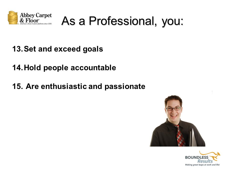 As a Professional, you: 8. Focus on the needs of your customer 9.