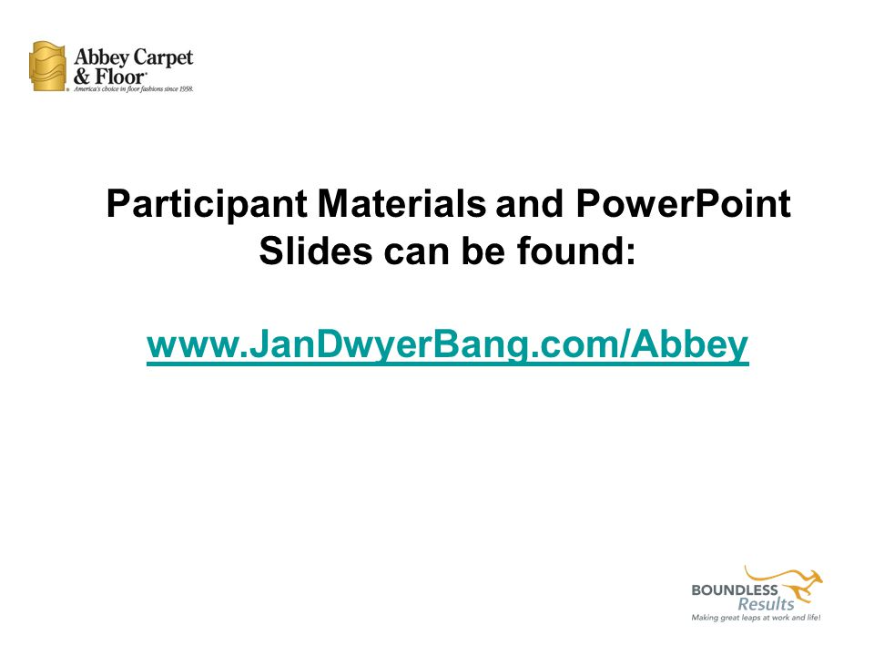 January 25, 2011 Developed and Facilitated by: Jan Dwyer Bang, MBA, CSP Abbey Northwest Quarterly Regional Sales Training