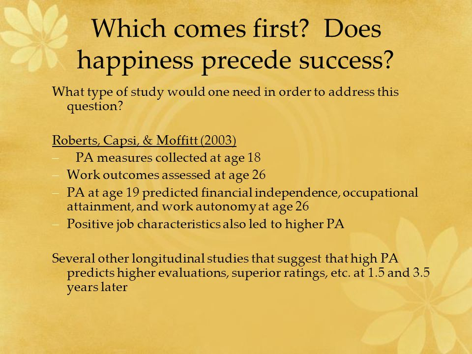 Which comes first. Does happiness precede success.
