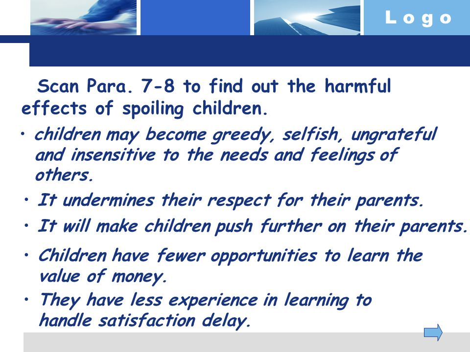 L o g o Scan Para. 7-8 to find out the harmful effects of spoiling children.
