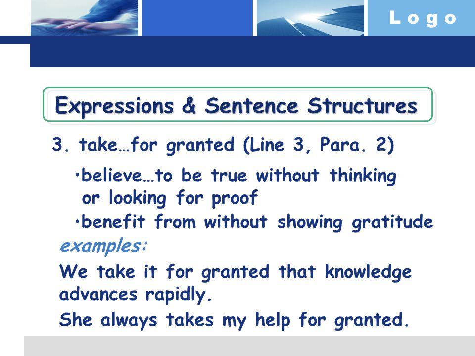 L o g o 3. take…for granted (Line 3, Para.