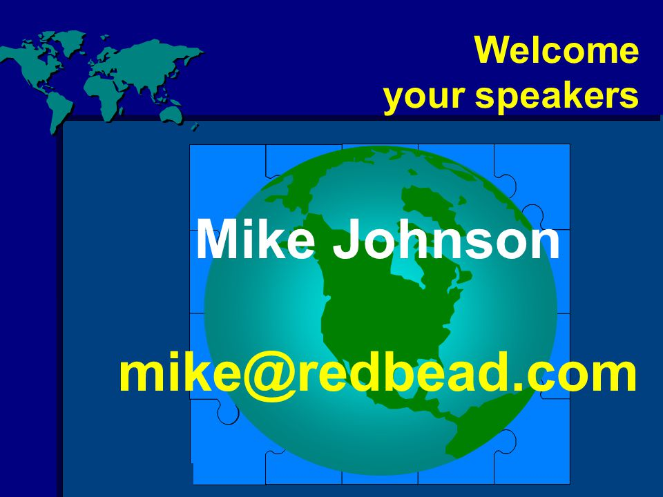 Copyright (c) 1997 - 2003, Michael Arthur Johnson Welcome your speakers Mike Johnson mike@redbead.com