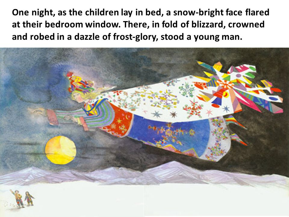 One night, as the children lay in bed, a snow-bright face flared at their bedroom window.