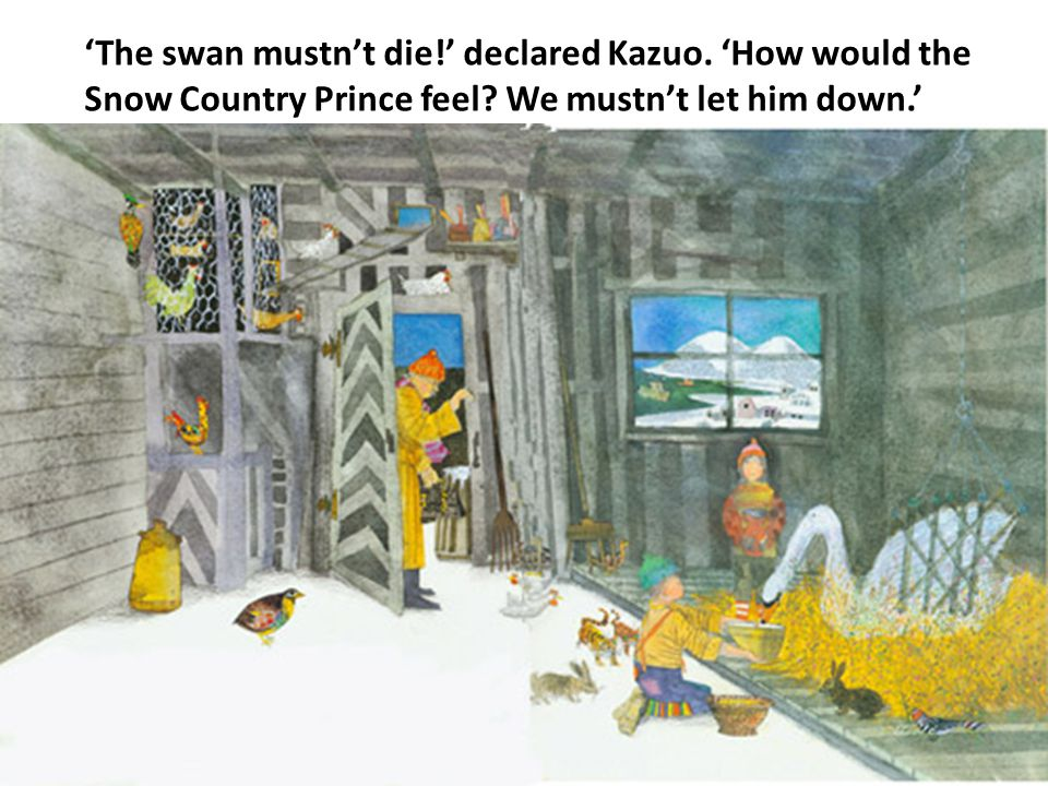 'The swan mustn't die!' declared Kazuo. 'How would the Snow Country Prince feel.