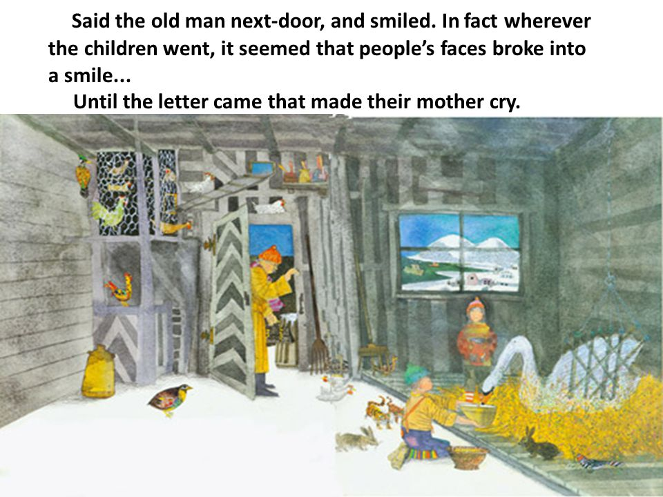 Said the old man next-door, and smiled. In fact wherever the children went, it seemed that people's faces broke into a smile... Until the letter came
