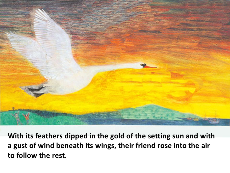 With its feathers dipped in the gold of the setting sun and with a gust of wind beneath its wings, their friend rose into the air to follow the rest.