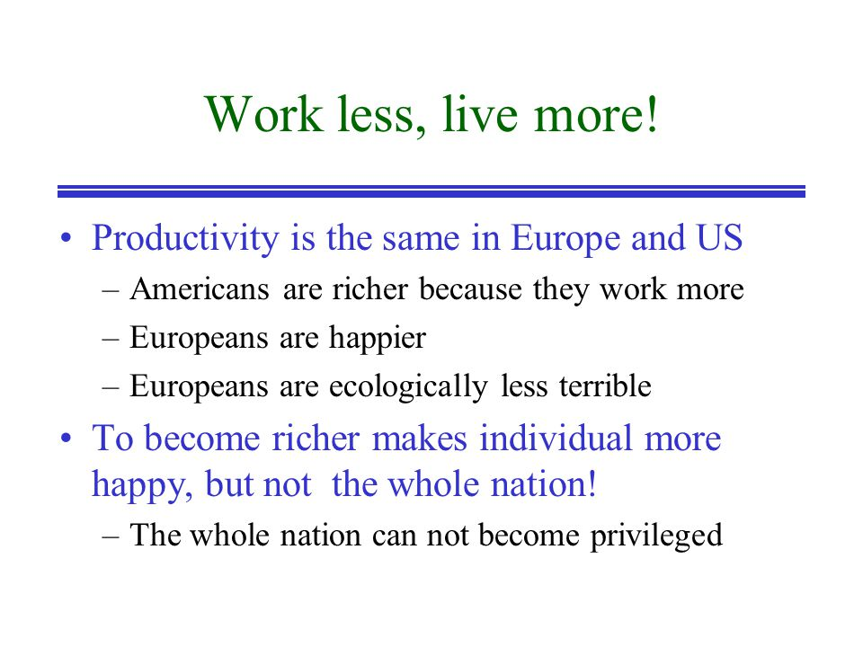 Work less, live more.