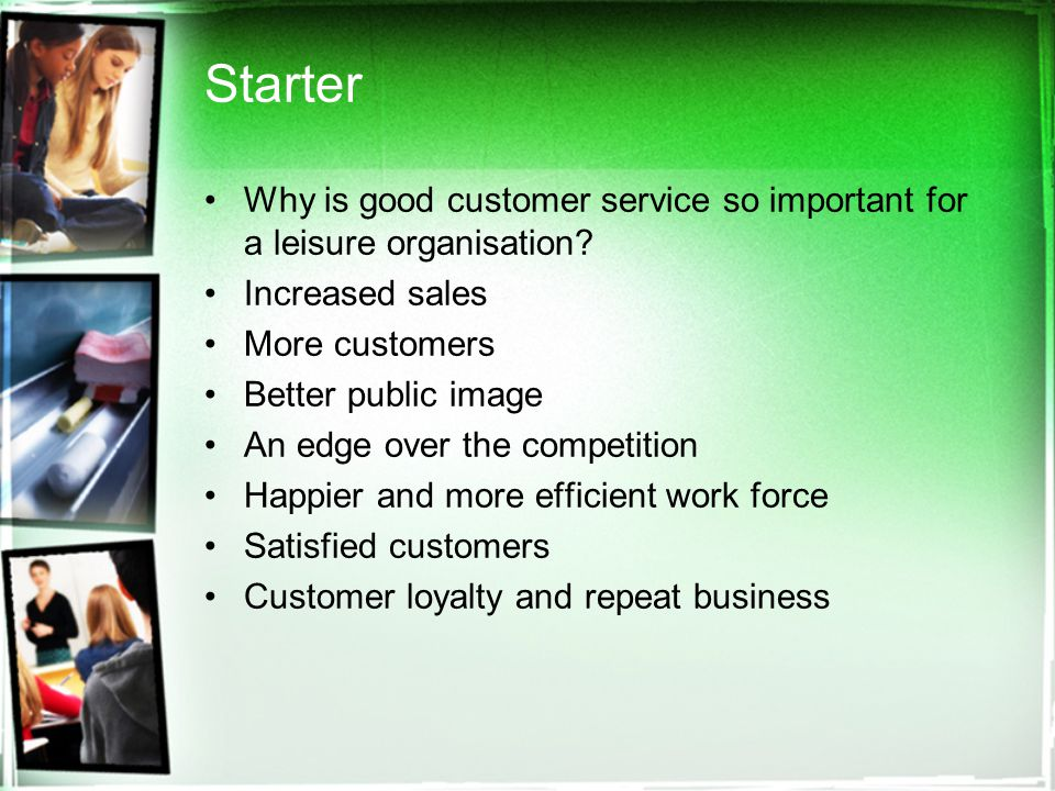 Starter Why is good customer service so important for a leisure organisation.