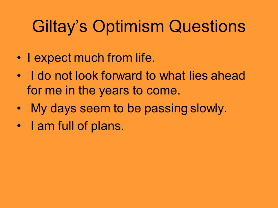 Giltay's Optimism Questions I expect much from life.