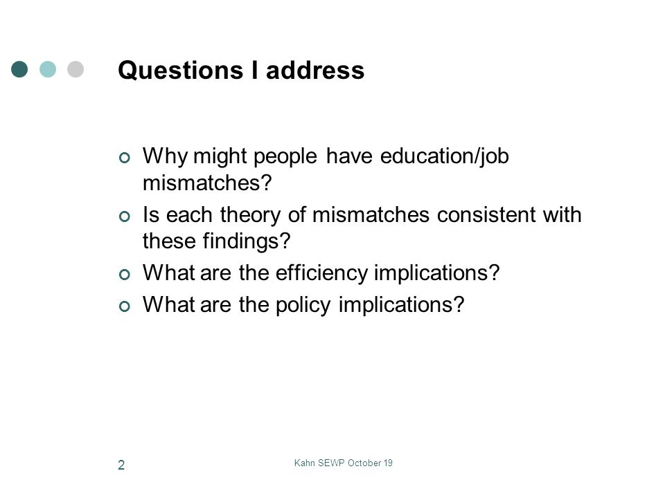 Kahn SEWP October 19 2 Questions I address Why might people have education/job mismatches.