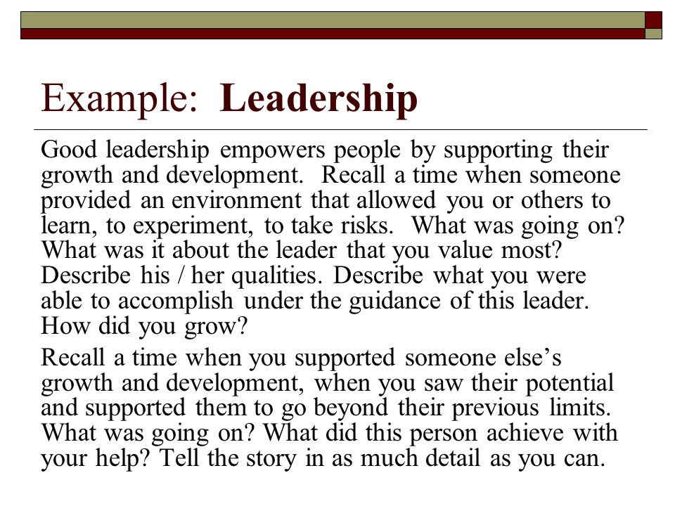 Example: Leadership Good leadership empowers people by supporting their growth and development.