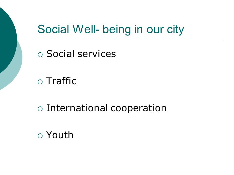 Social Well- being in our city  Social services  Traffic  International cooperation  Youth