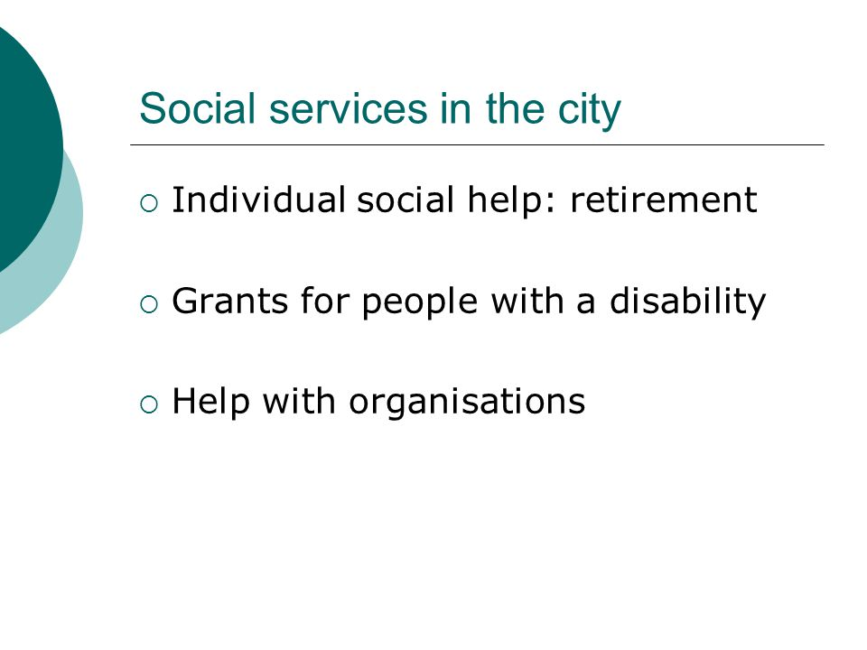 Social services in the city  Individual social help: retirement  Grants for people with a disability  Help with organisations