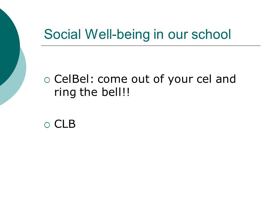 Social Well-being in our school  CelBel: come out of your cel and ring the bell!!  CLB