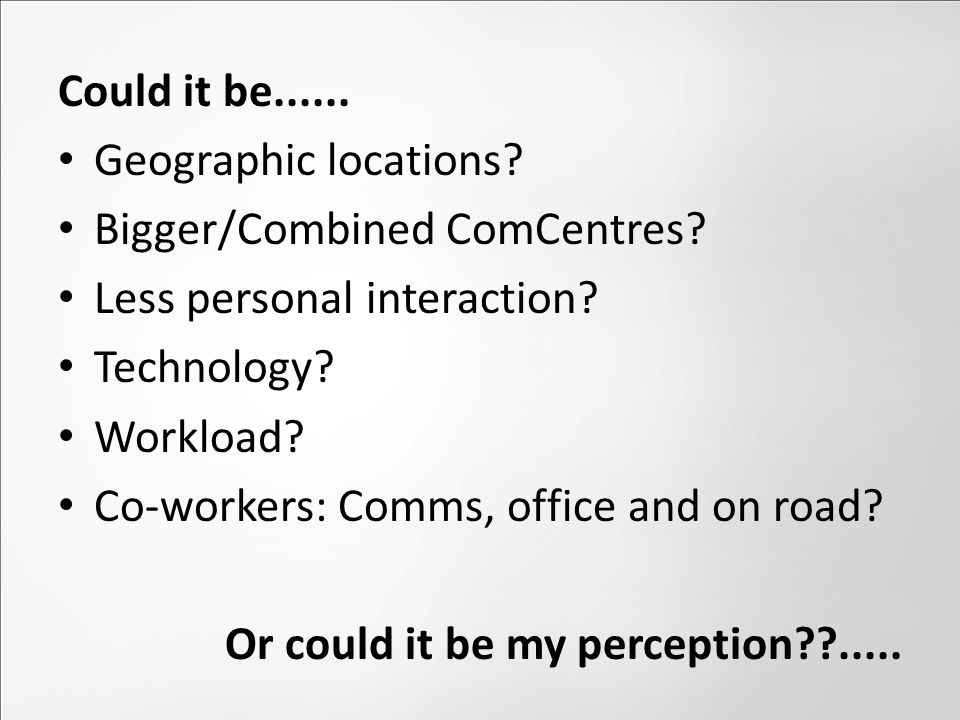 Could it be...... Geographic locations. Bigger/Combined ComCentres.
