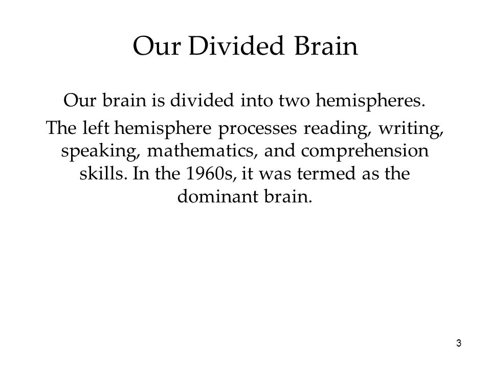 3 Our Divided Brain Our brain is divided into two hemispheres.