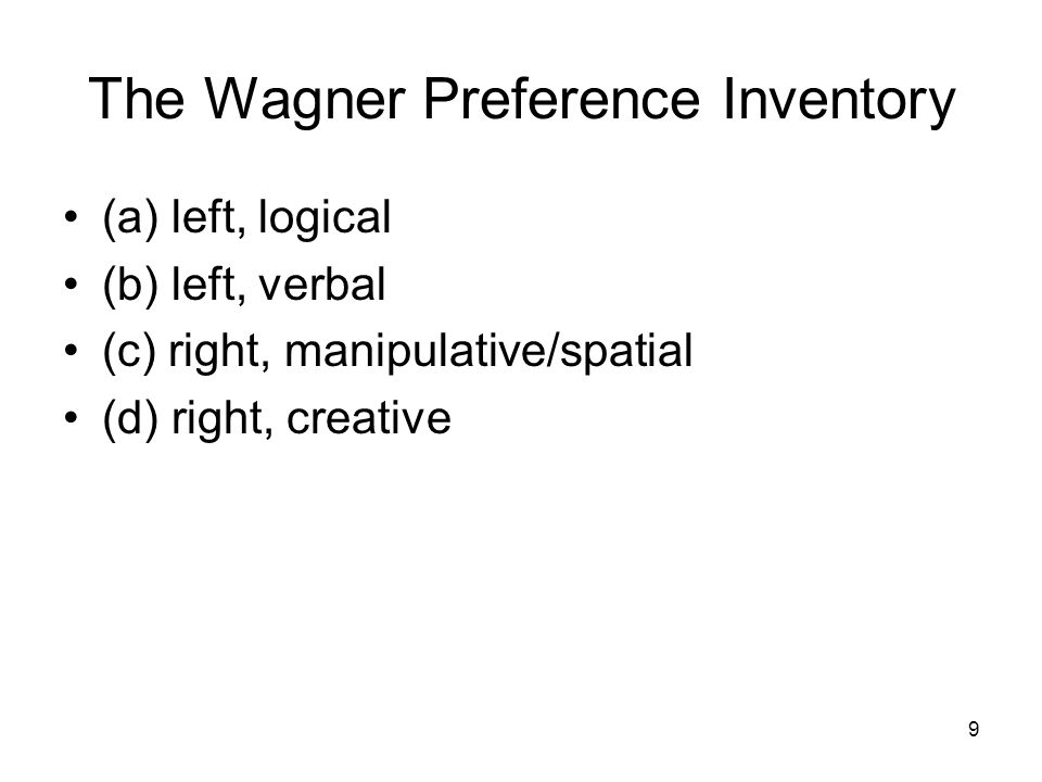 9 The Wagner Preference Inventory (a) left, logical (b) left, verbal (c) right, manipulative/spatial (d) right, creative