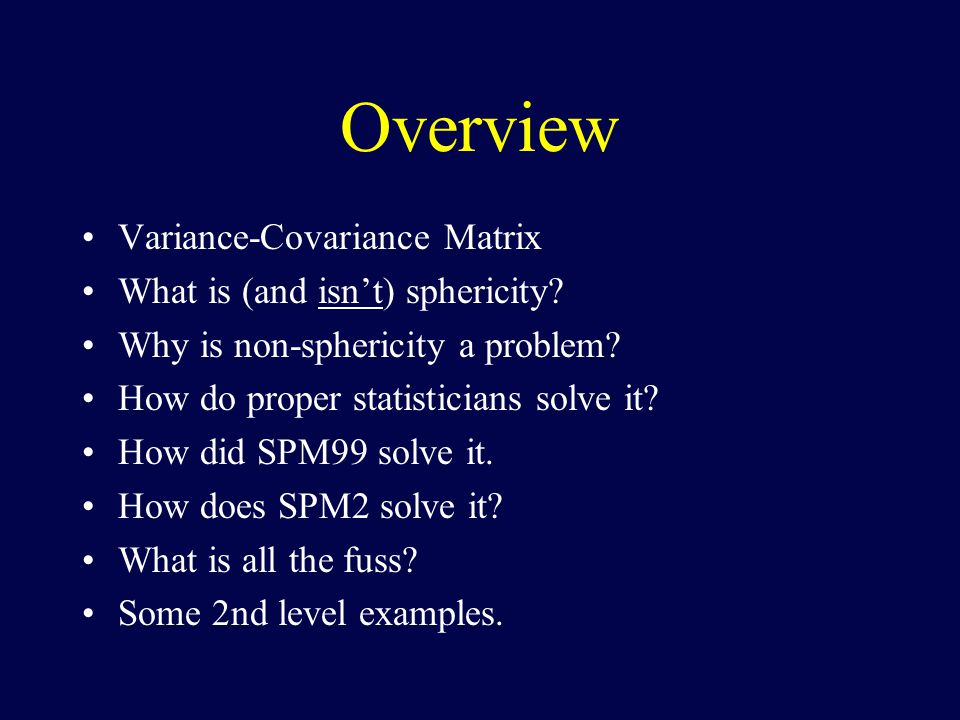 Overview Variance-Covariance Matrix What is (and isn't) sphericity.