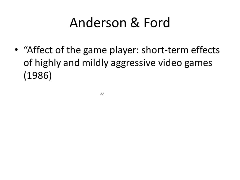 Anderson & Ford Affect of the game player: short-term effects of highly and mildly aggressive video games (1986)