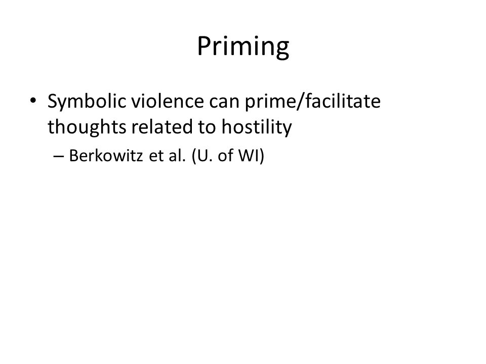 Modeling Symbolic violence – Teaches about violence – Desensitizes the audience member – Normalizes violence as a way of life, as a solution to personal and social problems – Provides a climate/environment for increased aggression – Bandura, Eron and Huesmann