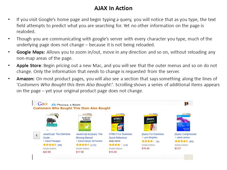 AJAX In Action If you visit Google's home page and begin typing a query, you will notice that as you type, the text field attempts to predict what you are searching for.