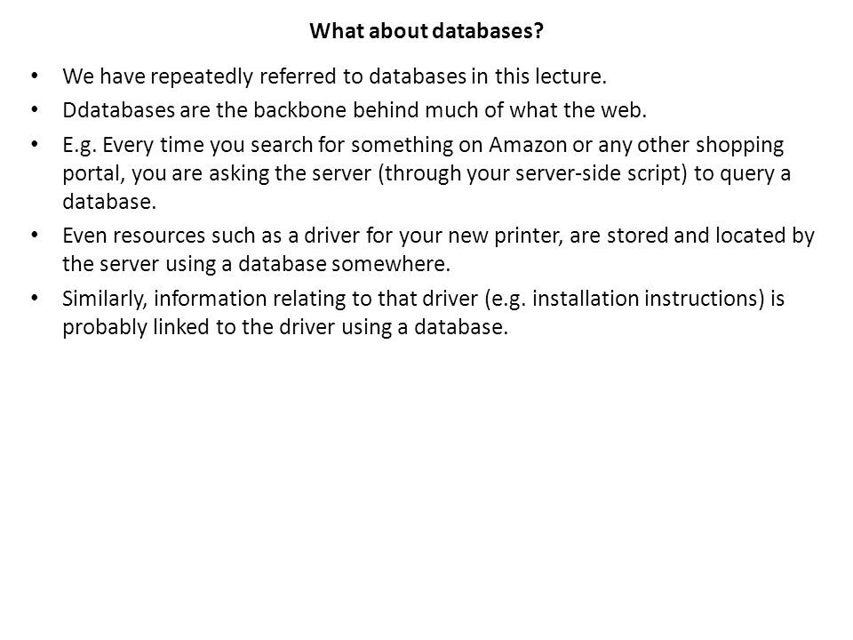 What about databases. We have repeatedly referred to databases in this lecture.