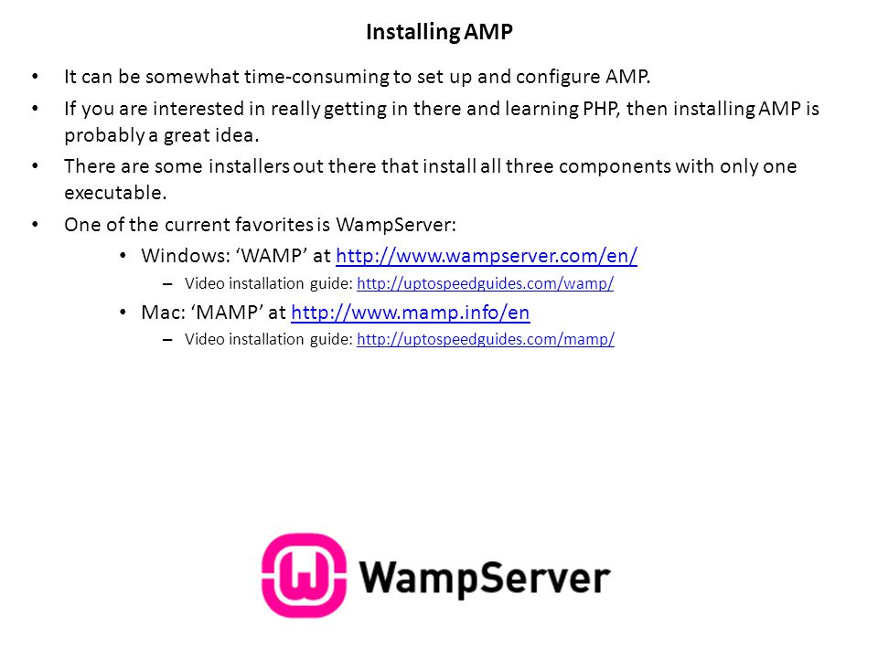 Installing AMP It can be somewhat time-consuming to set up and configure AMP. If you are interested in really getting in there and learning PHP, then