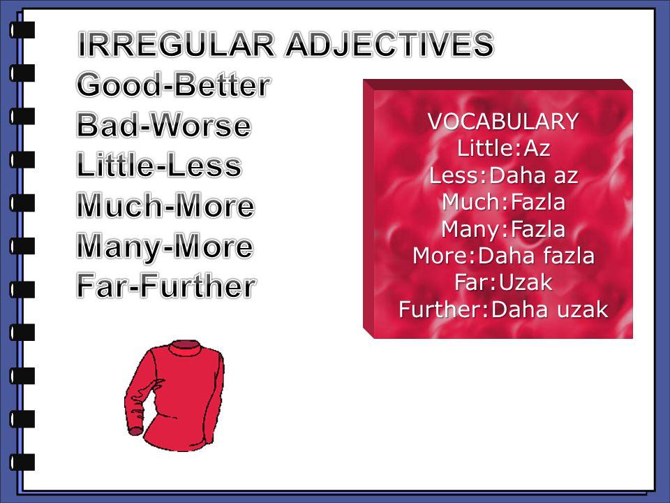 VOCABULARYLittle:Az Less:Daha az Much:FazlaMany:Fazla More:Daha fazla Far:Uzak Further:Daha uzak