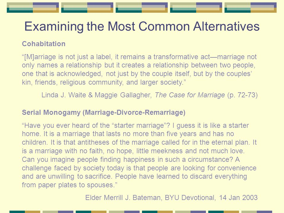 Examining the Most Common Alternatives Serial Monogamy (Marriage-Divorce-Remarriage) Have you ever heard of the starter marriage .