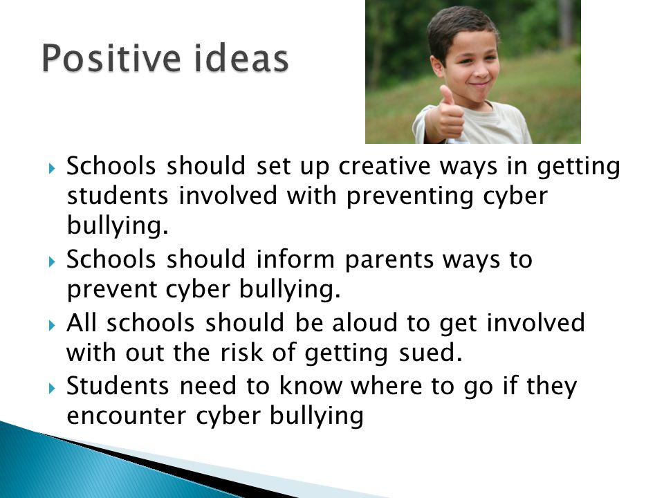  Schools should set up creative ways in getting students involved with preventing cyber bullying.