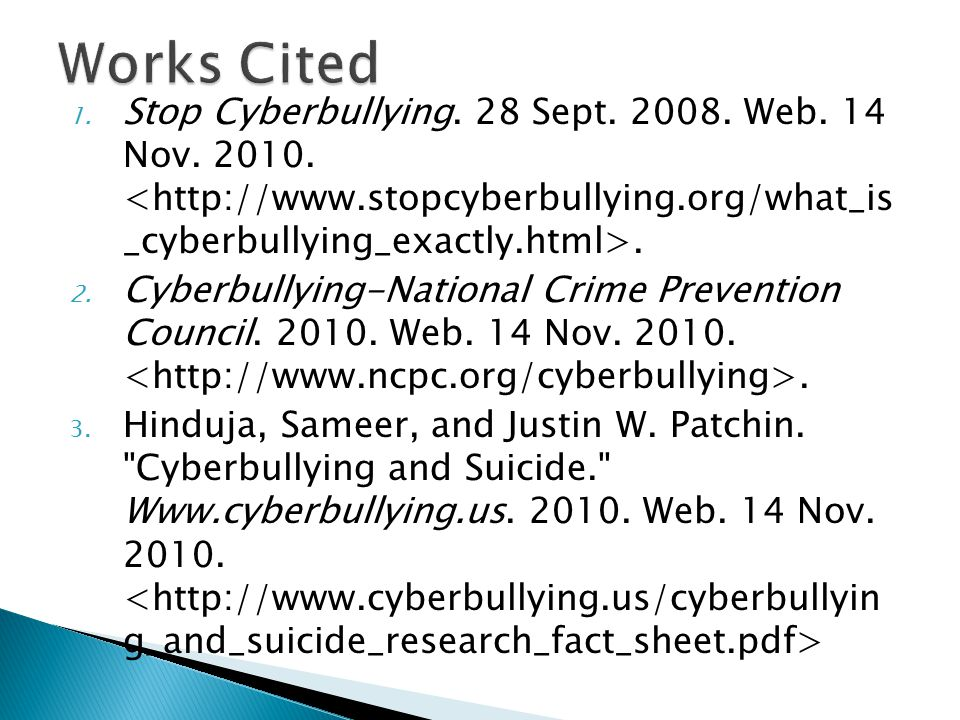 1. Stop Cyberbullying. 28 Sept. 2008. Web. 14 Nov.