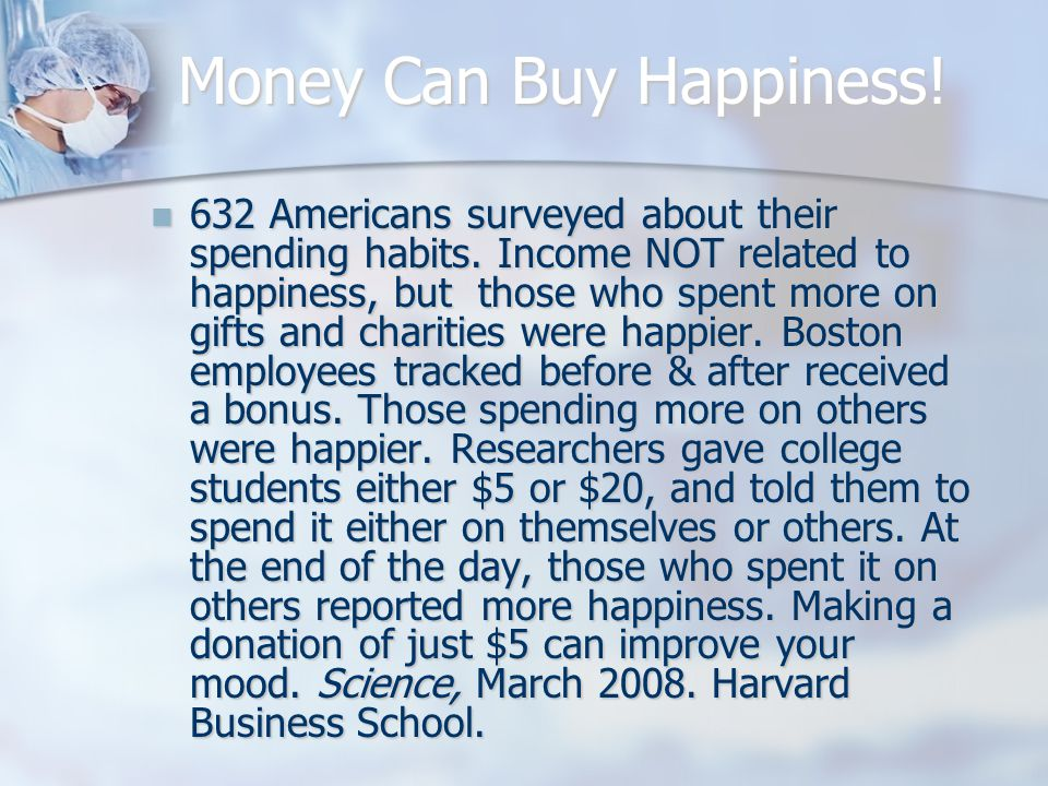 Money Can Buy Happiness.632 Americans surveyed about their spending habits.