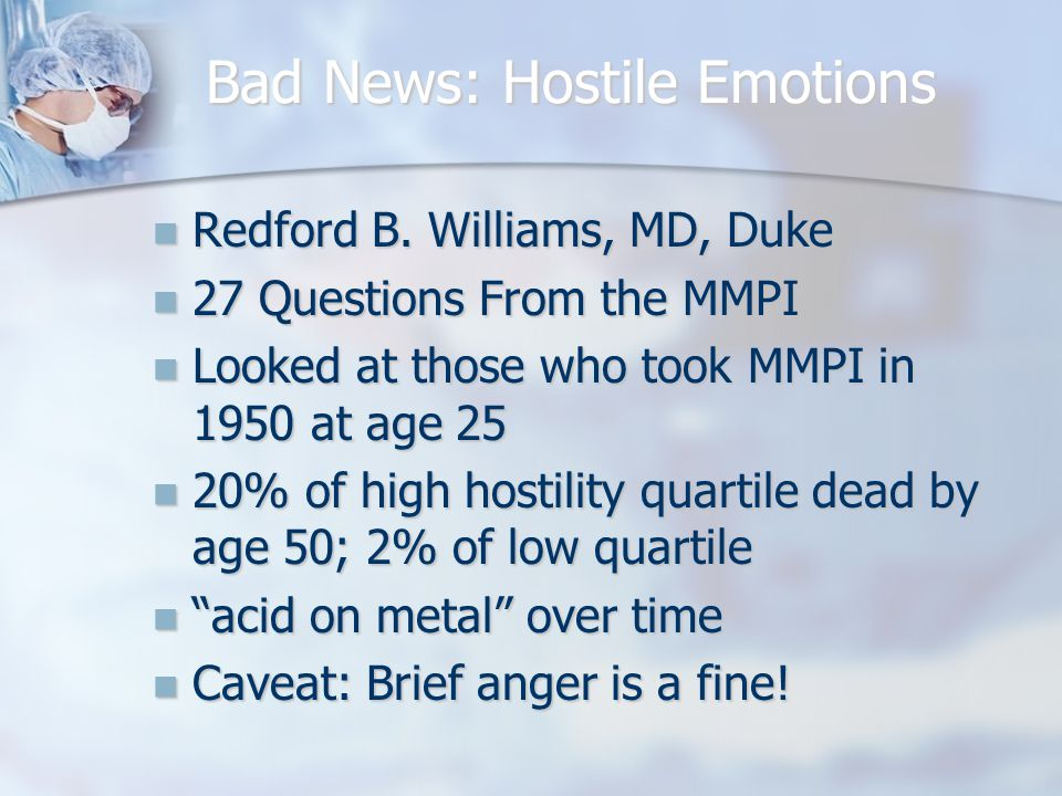 Bad News: Hostile Emotions Redford B.Williams, MD, Duke Redford B.