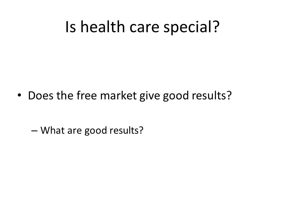Is health care special? Does the free market give good results? – What are good results?