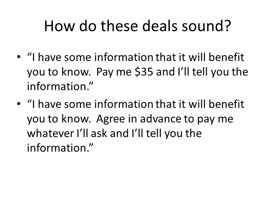 "How do these deals sound? ""I have some information that it will benefit you to know. Pay me $35 and I'll tell you the information."" ""I have some infor"