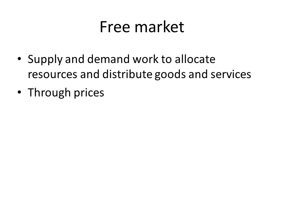 Free market Supply and demand work to allocate resources and distribute goods and services Through prices