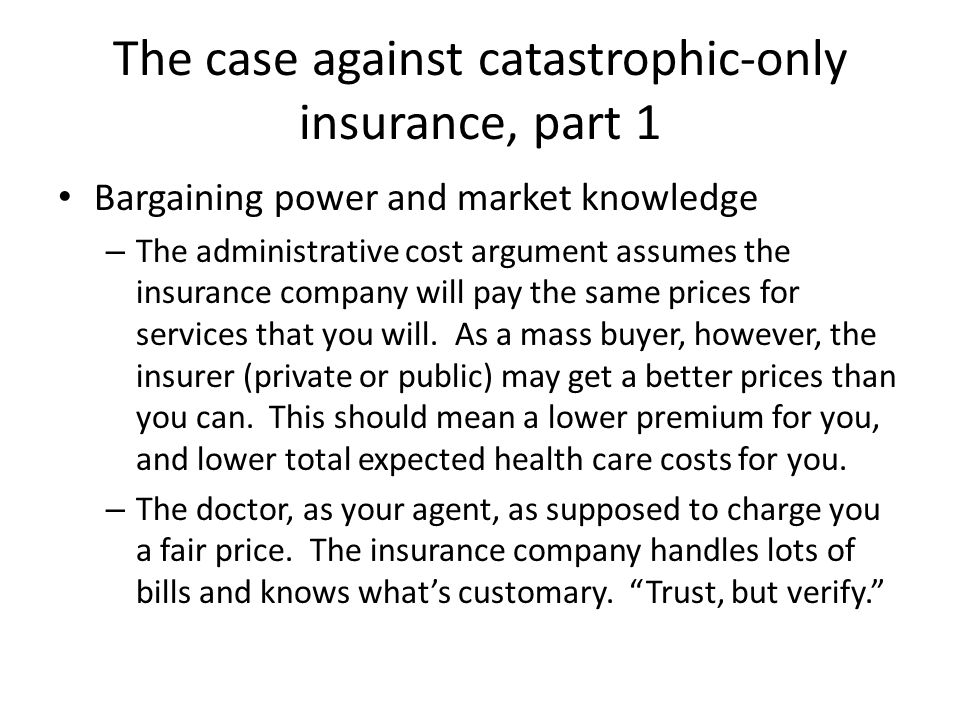The case against catastrophic-only insurance, part 1 Bargaining power and market knowledge – The administrative cost argument assumes the insurance co