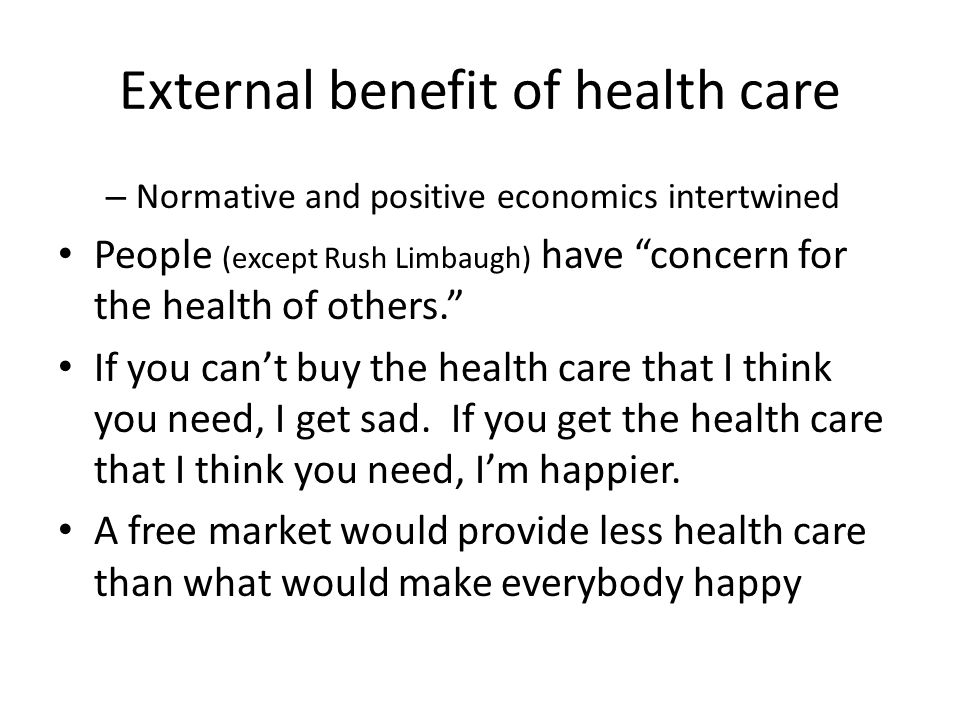 "External benefit of health care – Normative and positive economics intertwined People (except Rush Limbaugh) have ""concern for the health of others."""