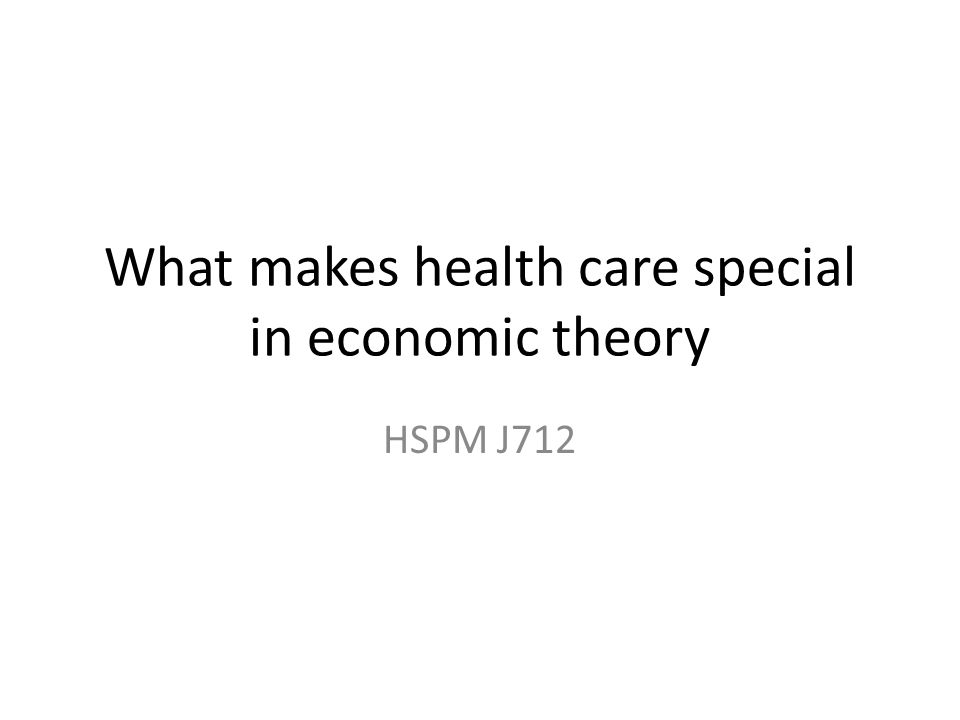 What makes health care special in economic theory HSPM J712