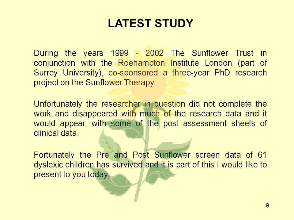 9 During the years 1999 - 2002 The Sunflower Trust in conjunction with the Roehampton Institute London (part of Surrey University), co-sponsored a thr