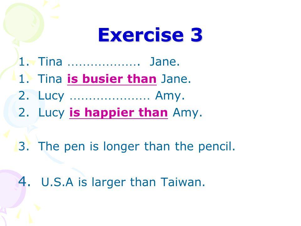 Exercise 3 1.Tina ……………….Jane. 1. Tina is busier than Jane.